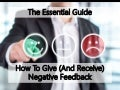 The Essential Guide: How To Give (And Receive) Negative Feedback