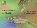 Make a Name for Yourself: Branding and Social Marketing