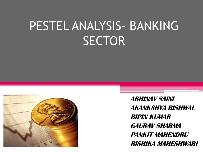 pestel analysis on bank Pestel analysis : banking sector 1 pestel analysis- banking sector abhinav saini akankshya bishwal bipin kumar gaurav sharma pankit mahendru rishika maheshwari.
