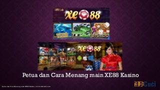 Petua dan Cara main menang XE88 slot kasino - afbcash.com