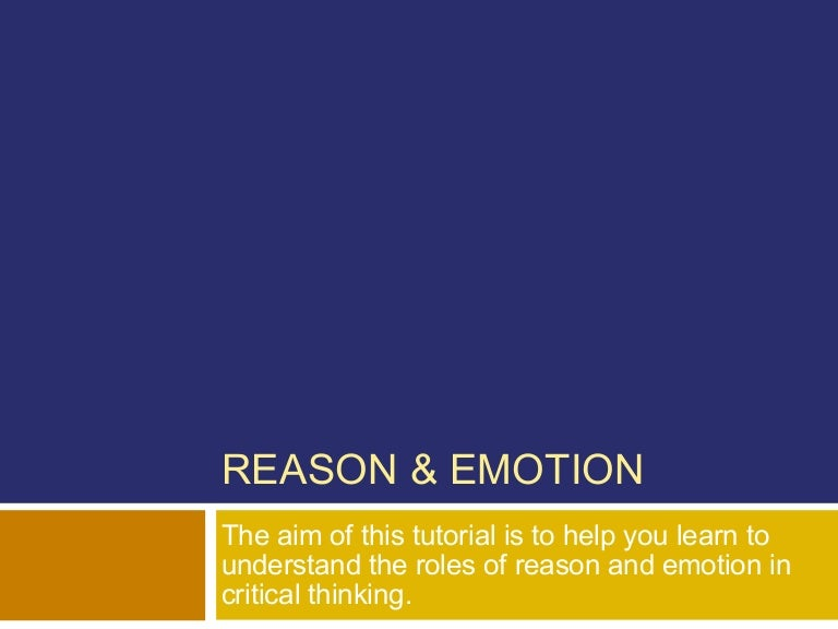 emotion and critical thinking paper Critical thinking is one such approach that teaches skills necessary to sort through information and quickly spot illogic and bias i began this research in an attempt to find a model to improve my own thinking.