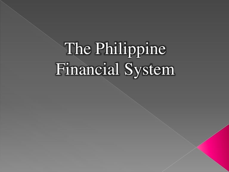 the history of philippine financial system The bangko sentral ng pilipinas (bsp) recently released the status report on the philippine financial system for the first semester of 2012 the report provides an account of the performance of the banking system and other financial institutions under bsp supervision such as non-banks with quasi-banking functions, trust entities, and non-stock savings and loan associations.