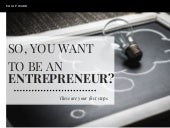 So, You Want to Be an Entrepreneur? These Are Your First Steps.