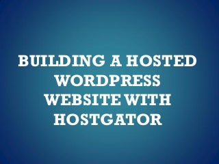 BUILDING A HOSTED WORDPRESS WEBSITE WITH HOSTGATOR