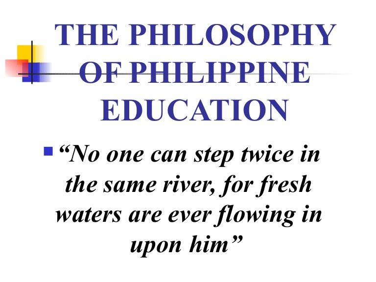 philosophy of philippine education Rex bookstore, inc 2000 the aims of dr john dewey's educational philosophy, applied in philippine setting 4 background of education, philosophy and educational philosophy education according to webster dictionary is the sum of the qualities acquired through individual maturation and social training.