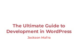 The Ultimate Guide to Development in WordPress