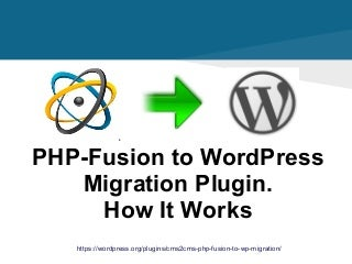 CMS2CMS: PHP-Fusion to WordPress Migration Plugin. How It Works.