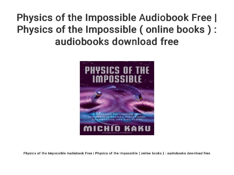 Beyond scarface hp bot kaku physics of the impossible free.