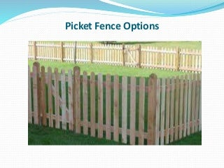 Picket Fence Options