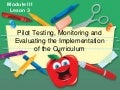 Pilot-tesing, Monitoring and Evaluating the Implementation of Curriculum