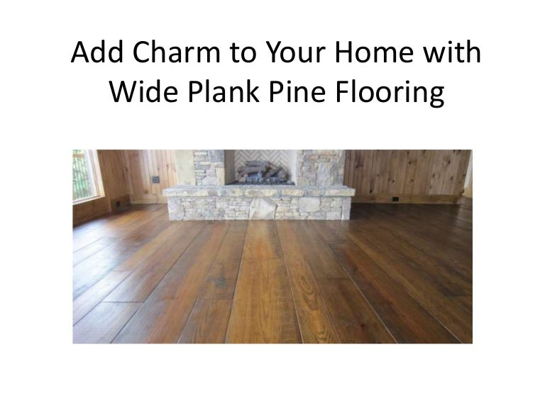 Wide Plank Flooring Made From Southern Yellow Pine
