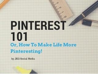 Pinterest 101: Or, How To Make Life More Pinteresting