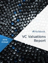 Pitch book 2016 annual vc valuations report
