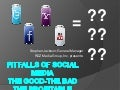 Social Media - The Good - The Bad - The Profitable