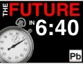 The Future in 6:40