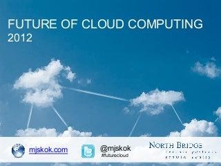 2012 Future of Cloud Computing