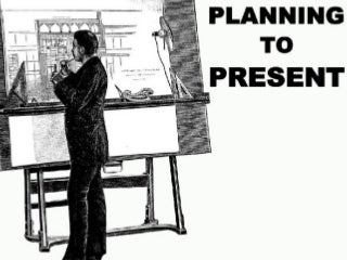 Planning for Presentations