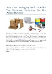 Plan your packaging well to offer the maximum protection to the packed material