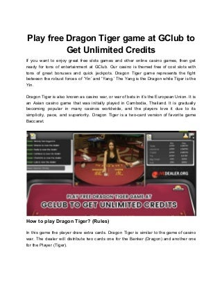 Play free dragon tiger game at g club to get unlimited credits