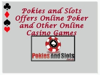 View the Slide to Know About Play Poker Online and Other Online Casino games at Pokies and Slots