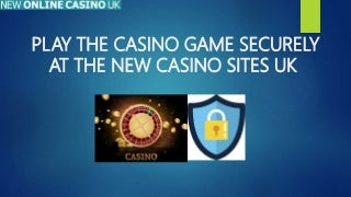 Play the casino game securely at the new casino sites uk
