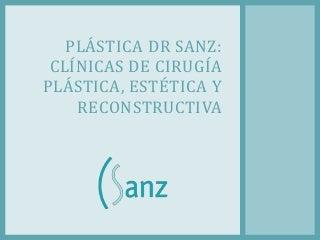 Plástica Dr sanz: clínicas de cirugía plástica, estética y reconstructiva