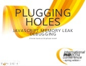 Plugging holes — javascript memory leak debugging