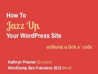 How to Jazz Up Your WordPress Site - without a lick o' code