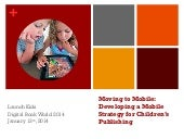 Moving to Mobile: Developing a Mobile Strategy for Children's Publishing (Kristen McLean, Bookigee)