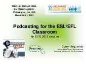 Podcasting for the ESL/EFL Classroom EVO Session TESOL2012