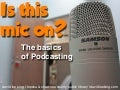 Is This Mic On? The Basics of Podcasting