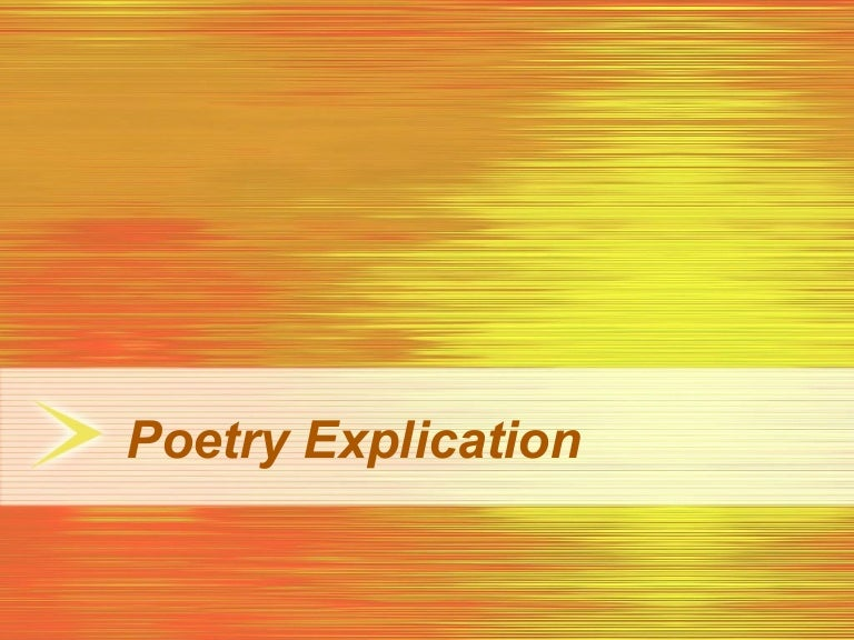 explication of a poem thesis In poetry explication, we may choose to discuss the tone, the narrative or action, rhetorical devices, characterization, structure, etc counting the beats, counting the slow heart beats, the bleeding to death of time in slow heart beats, wakeful they lie (explication paper.