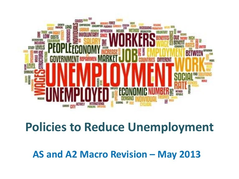 ways to reduce unemployment Unemployment is a global phenomenon and a growing concern for most governing bodies as rate of employment is related to many microeconomic factors of a country's progress, many discussions have emerged which have lead to many theories.