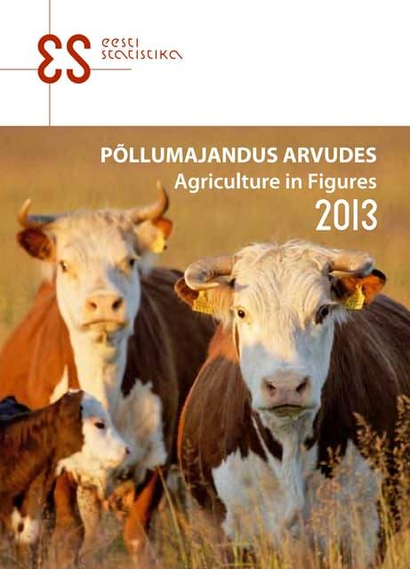 Põllumajandus arvudes. 2013. Agriculture in Figures