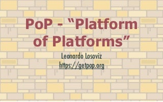 """PoP - """"Platform of Platforms"""": Framework for building Single-Page Application WordPress websites, decentralized crowd-sourced platforms, and social networks"""
