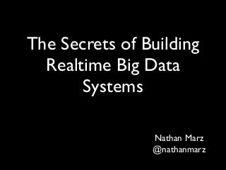 The Secrets of Building Realtime Big Data Systems