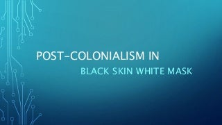 Post colonialism in Black skin,White mask