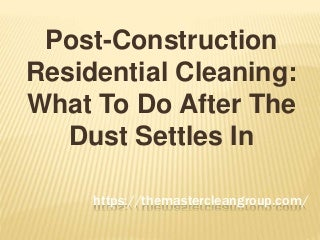 Post construction residential cleaning what to do after the dust settles in