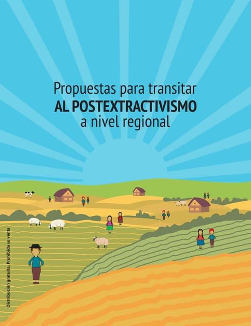 PROPUESTAS PARA TRANSITAR AL POSTEXTRACTIVISMO A NIVEL REGIONAL