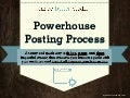 Powerhouse Posting Process