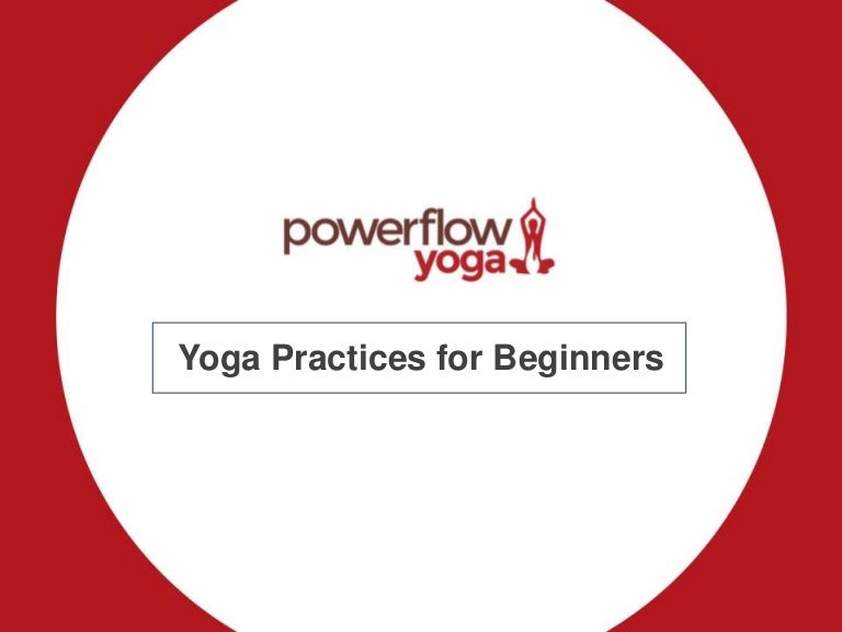 Yoga Practices For Beginners By Powerflow Yoga