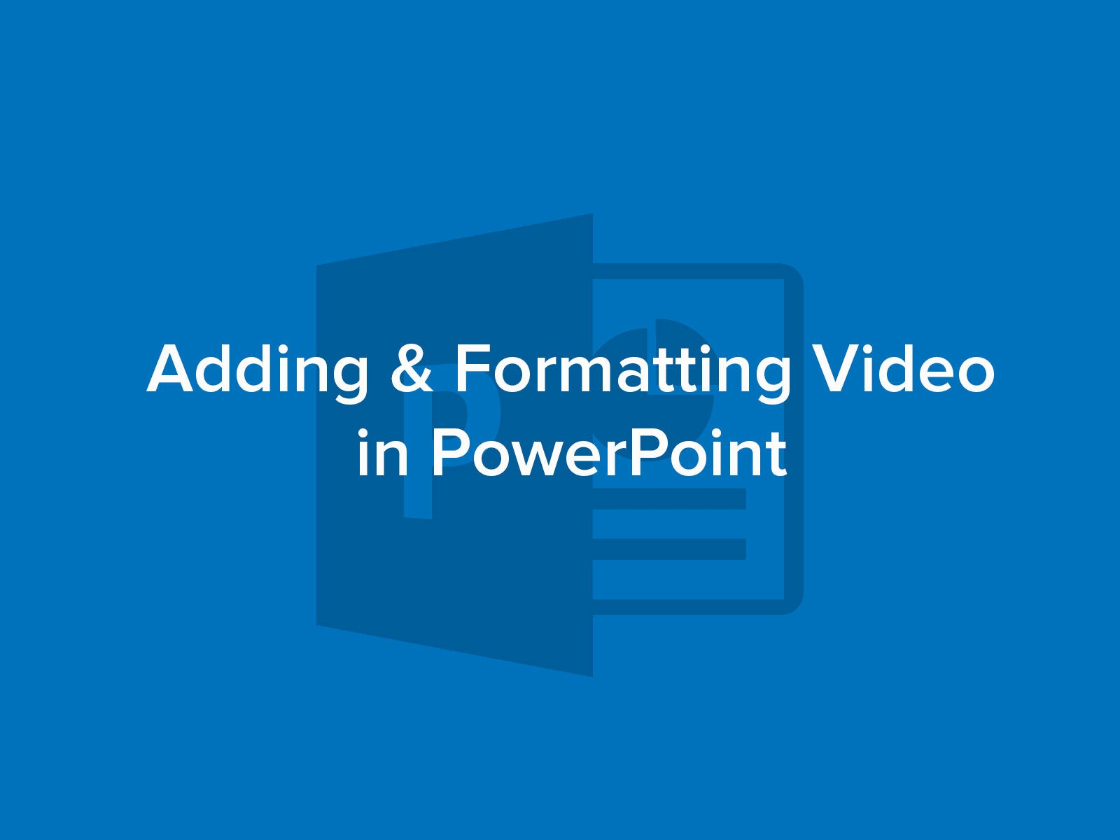 Adding and Formatting Video to PowerPoint Presentations