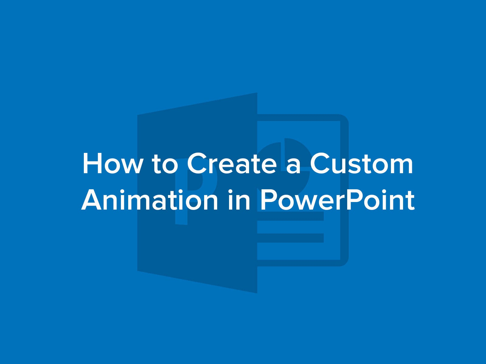 How to Create a Custom Animation in PowerPoint