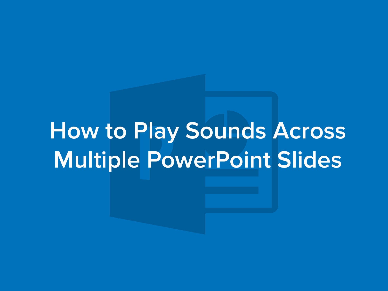 How to Play Sound Across Multiple Slides in PowerPoint