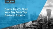 Power Tips to Start Your Day from Top Business Experts