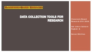 "Classroom-Based Research EVO 2016 Week 3: ""Data collection tools for research"" by Kenan Dikilitas & Asli Lidice Gokturk Saglam"