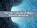 The Top 7 Causes of Major Security Breaches