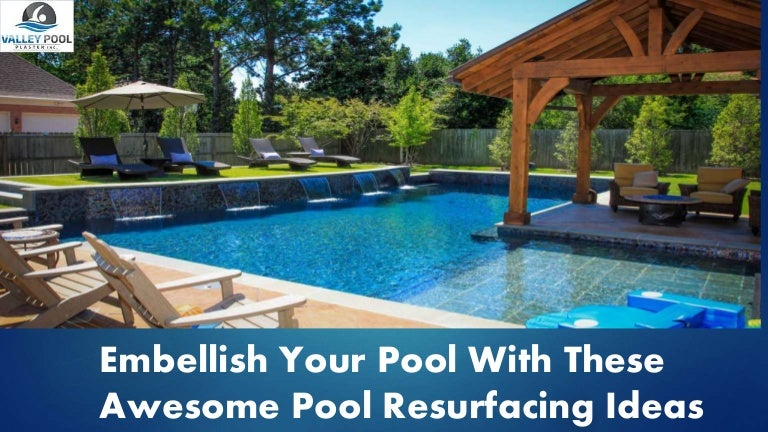 Awesome Pool Resurfacing Ideas For You
