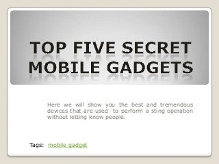 Top Five Secret Mobile Gadgets India