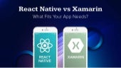 React Native vs Xamarin: What Fits Your App Needs?